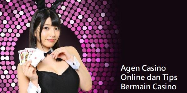 Agen Casino Online dan Tips Bermain Casino
