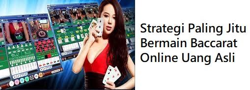 Strategi Paling Jitu Bermain Baccarat Online Uang Asli