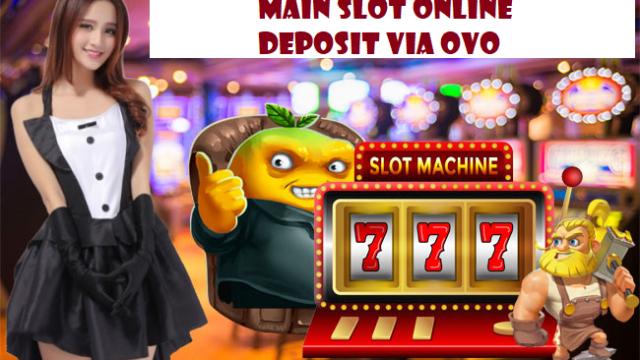 Main Slot Online Deposit Via Ovo