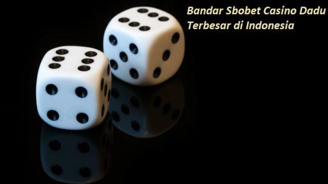 Bandar Sbobet Casino Dadu Terbesar di Indonesia