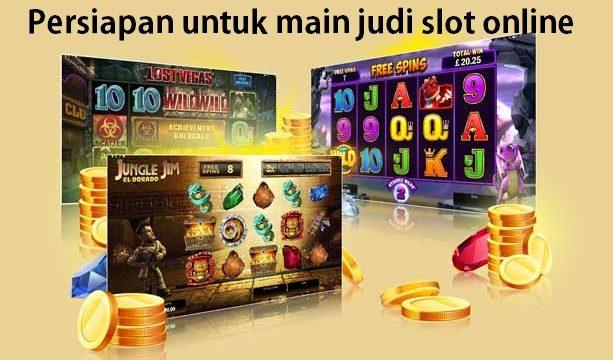 Persiapan untuk main judi slot online