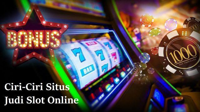 Ciri-Ciri Situs Judi Slot Online