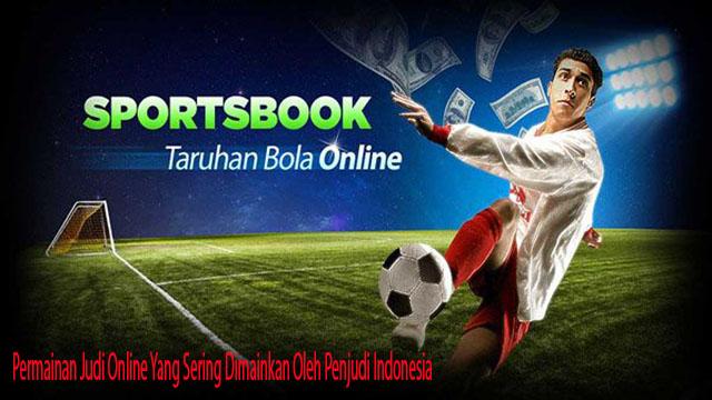 Permainan Judi Online Yang Sering Dimainkan Oleh Penjudi Indonesia
