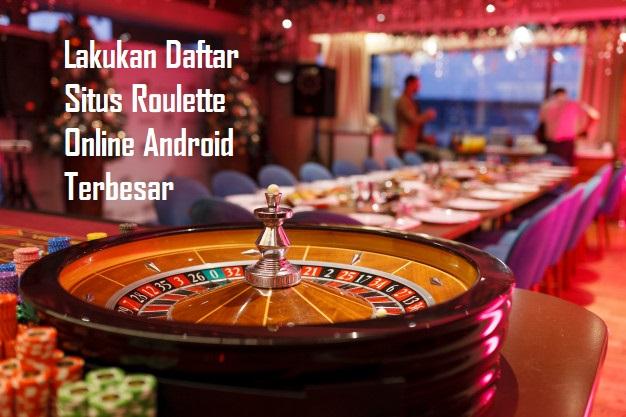 Lakukan Daftar Situs Roulette Online Android Terbesar