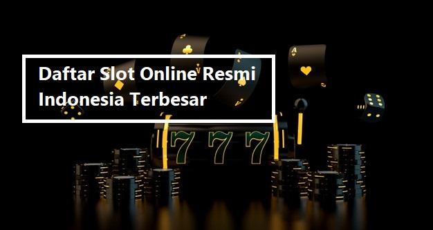 Daftar Slot Online Resmi Indonesia Terbesar