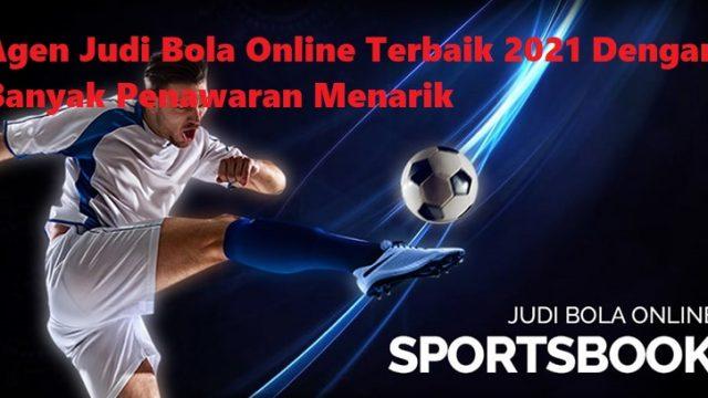 Agen Judi Bola Online Terbaik 2021